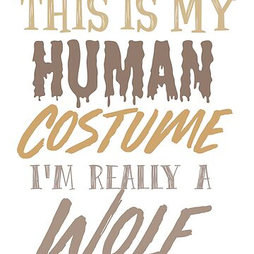 Halloween Wolf Costume Shirts - Wolf Costume Shirt Halloween Funny - This is my Human Costume I'm Really a Wolf shirt by JustBeAwesome