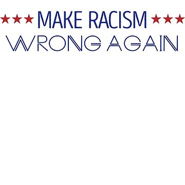 Make Racism Wrong Again Shirt Anti-Hate Resist Anti-Trump - Political T-Shirts by JustBeAwesome