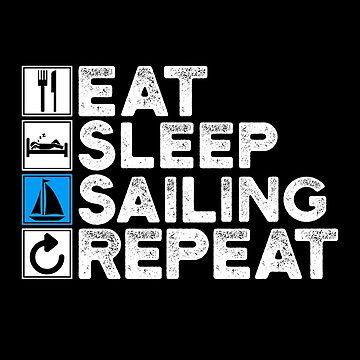 Eat Sleep Sailing Repeat  by inkedtee