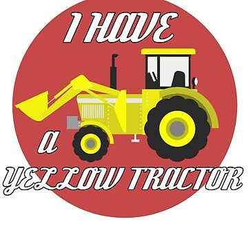 I HAVE A YELLOW TRACTOR by AVenkmanDesign