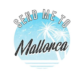 Send Me To Mallorca Love Island Holiday Summer by SteamerTees