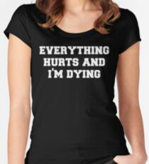 Everything Hurts and Im Dying Women's Fitted Scoop T-Shirt