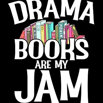 Drama Books Are My Jam by inkedtee