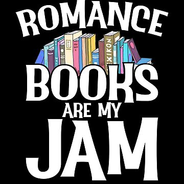 Romance Books Are My Jam by inkedtee