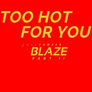 Too Hot For You by ULTIR1