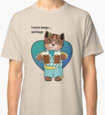 I Serve Mugs Not Hugs Classic T-Shirt