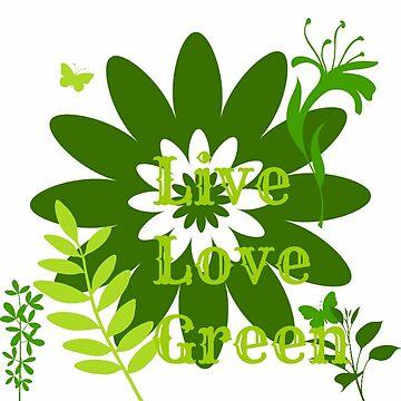 Live Love Green  by fonzyhappydays
