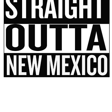 Straight Outta New Mexico by NewMexicoTees