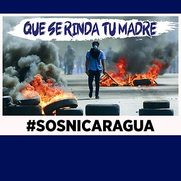 Nicaragua Protest Design Que se rinda tu madre SOSNicaragua Graphic by fermo
