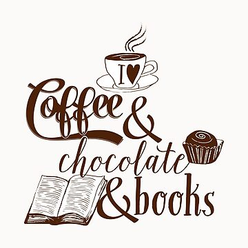 I heart Coffee and Chocolate and Books by flourishandflow