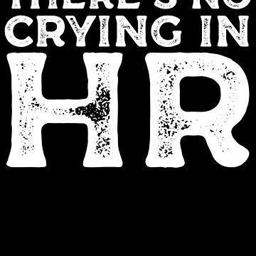 There's No Crying In HR - Human Resources by kamrankhan