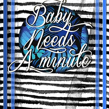 Baby Needs A Minute  by mensijazavcevic