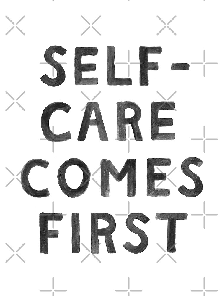 Self-Care Comes First by meandthemoon