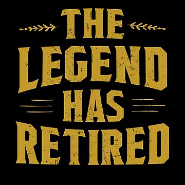 The Legend Has Retired Funny Retiree Retirement Gift by JapaneseInkArt