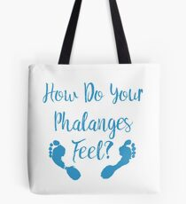 How Do Your Phalanges Feel? (footprints) Tote Bag