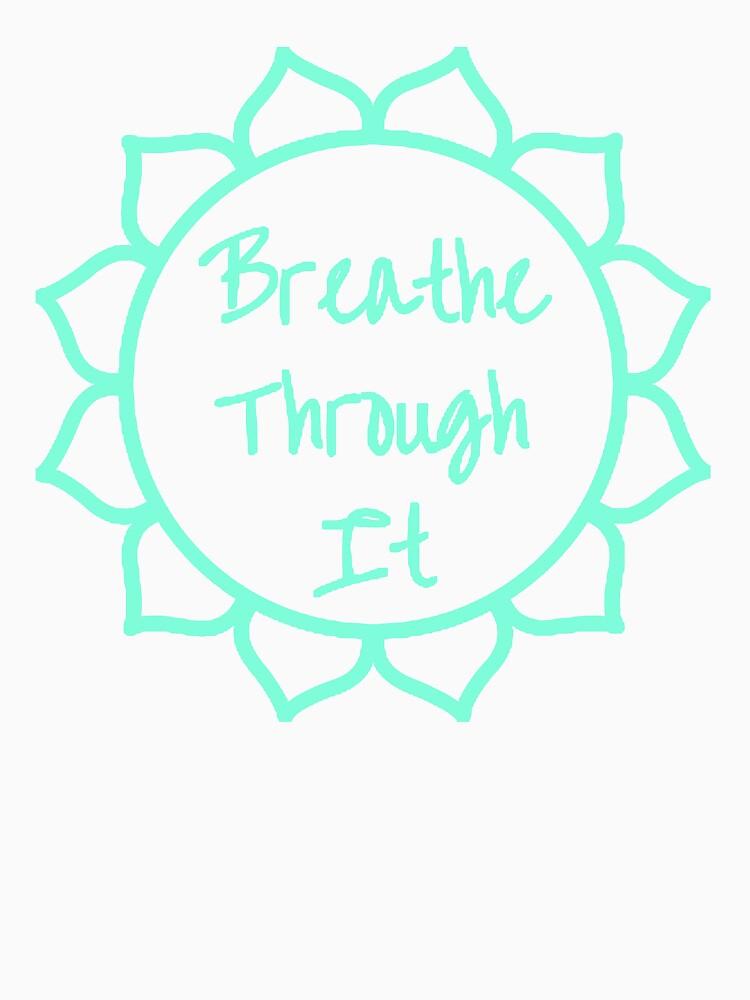 Breathe Through It by lovewithpurpose