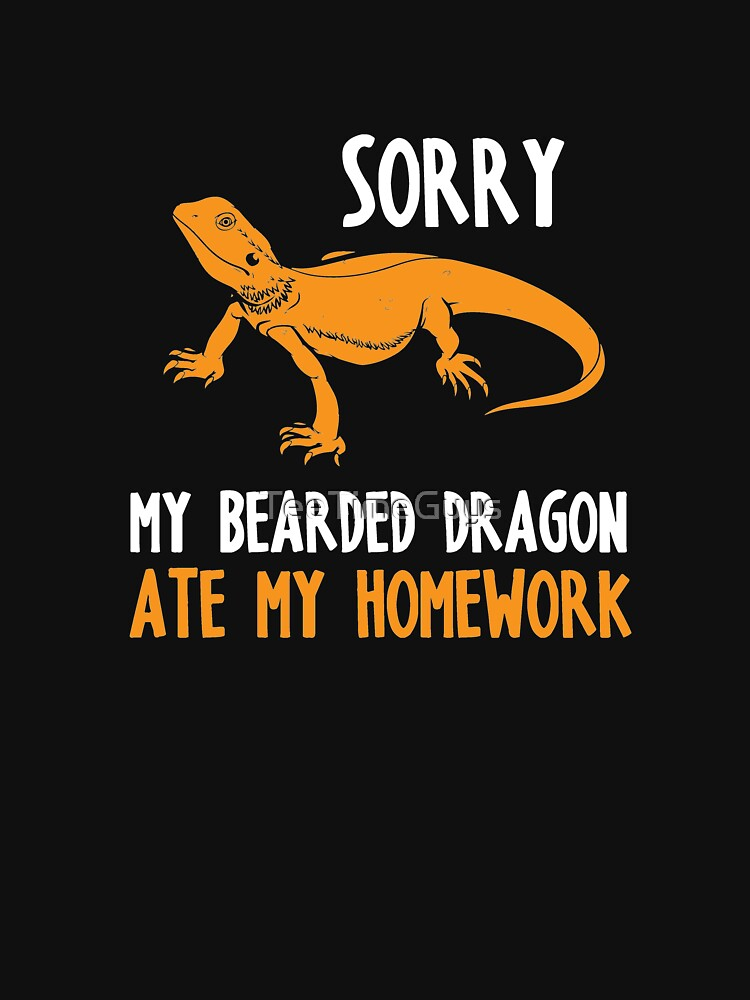 Sorry My Bearded Dragon Ate My Homework V4 by TeeTimeGuys