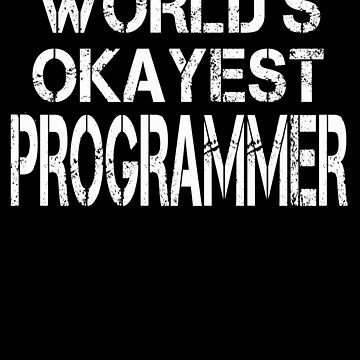 World's Okayest Programmer by BeardedAnchor