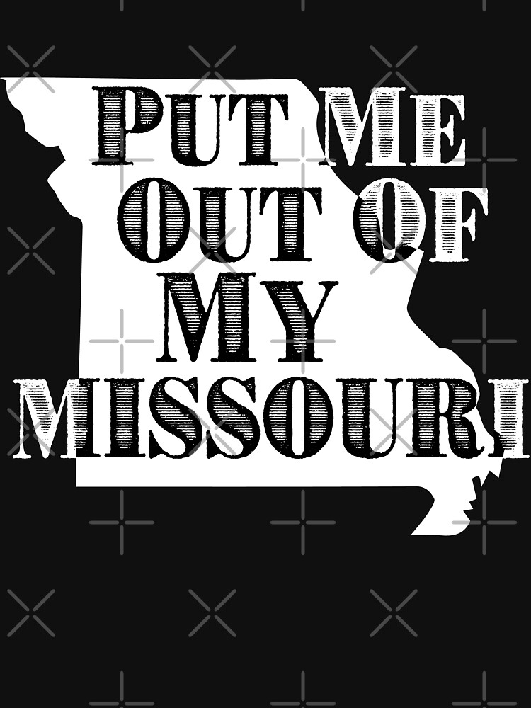 Put Me Out Of My Missouri by EcoKeeps
