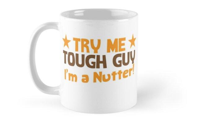 Try me tough GUY I'm a NUTTER! by jazzydevil