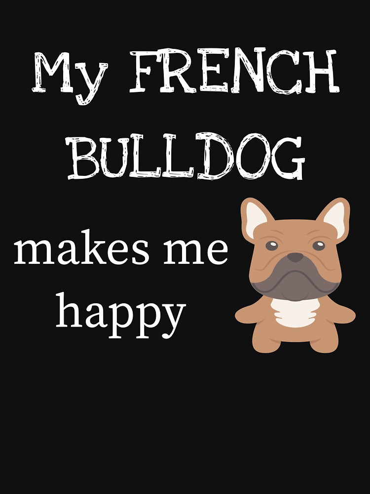 My French Bulldog Makes Me Happy by DogBoo