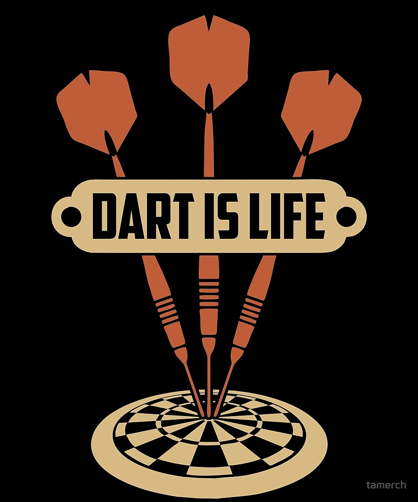 Dart is Life Gift Dart is my life by tamerch