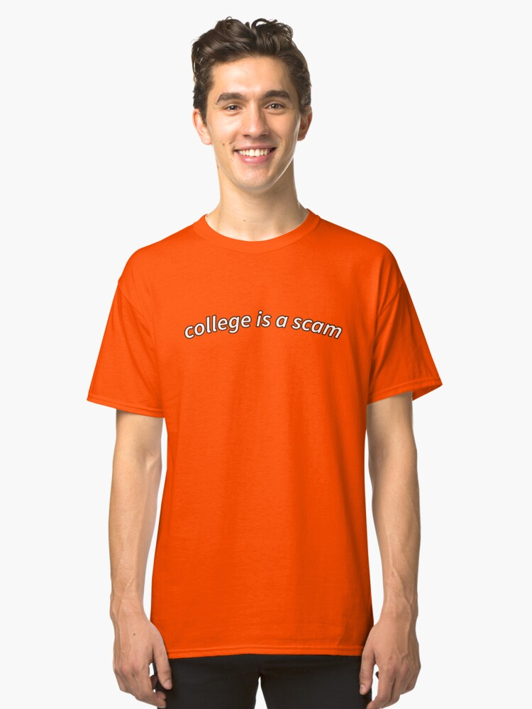 college is a scam Classic T-Shirt Front