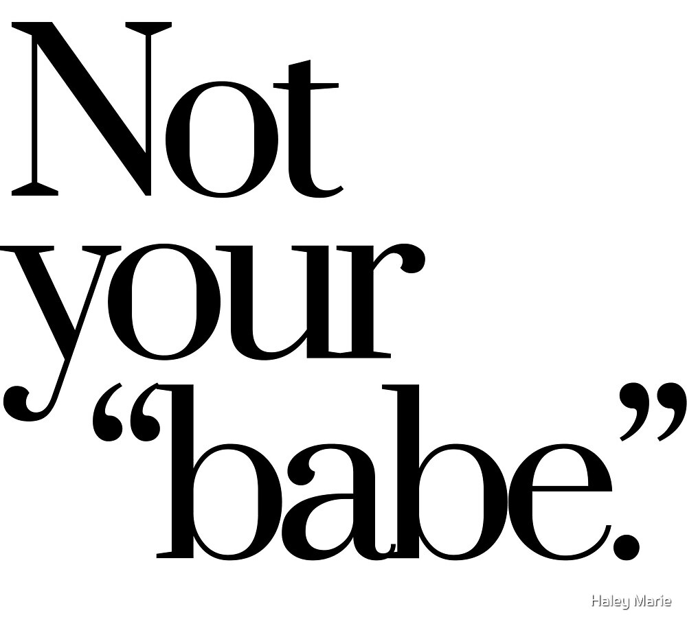 Not your babe. by Haley Marie