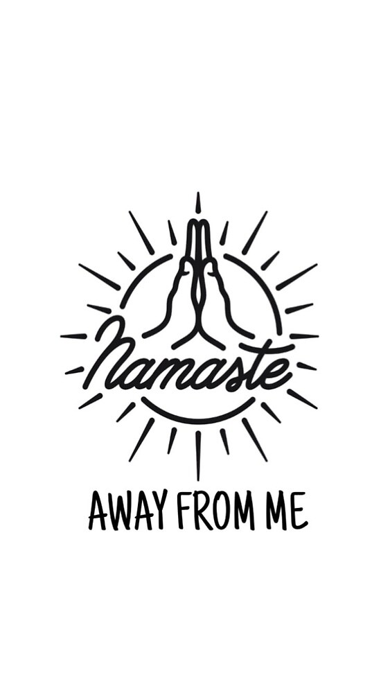 Namaste Away From Me by sighannah