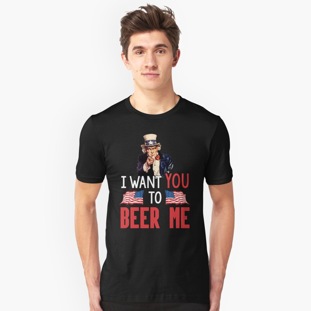 Uncle Sam I Want You To Beer Me Unisex T-Shirt Front