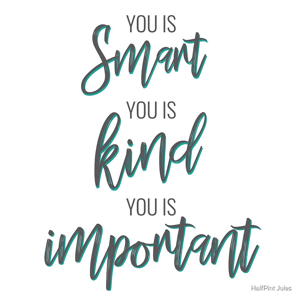 You is Smart, You is Kind, You is Important by HalfPint Jules