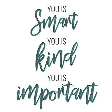 You is Smart, You is Kind, You is Important by halfpintjules