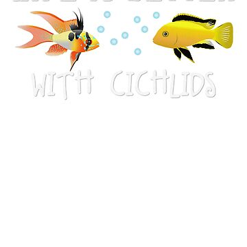 Aquarium Shirt for Fish Keepers Life is Better with Cichlids by dofthec