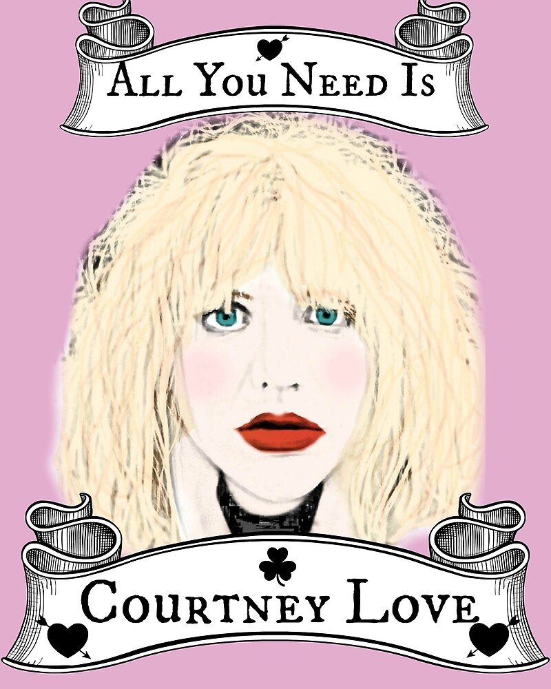 All You Need Is Courtney Love by RabbitWithFangs