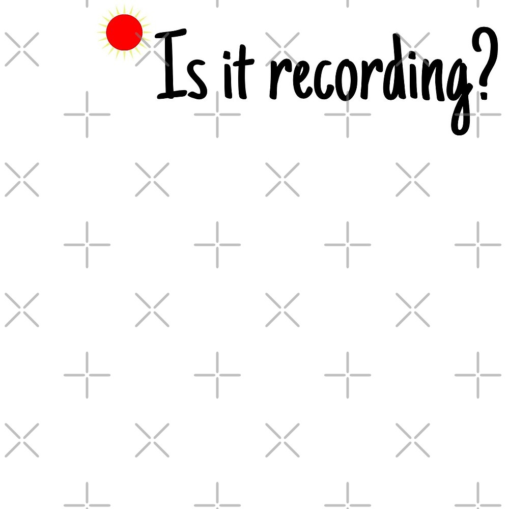 Is it recording? by paytonwasserman