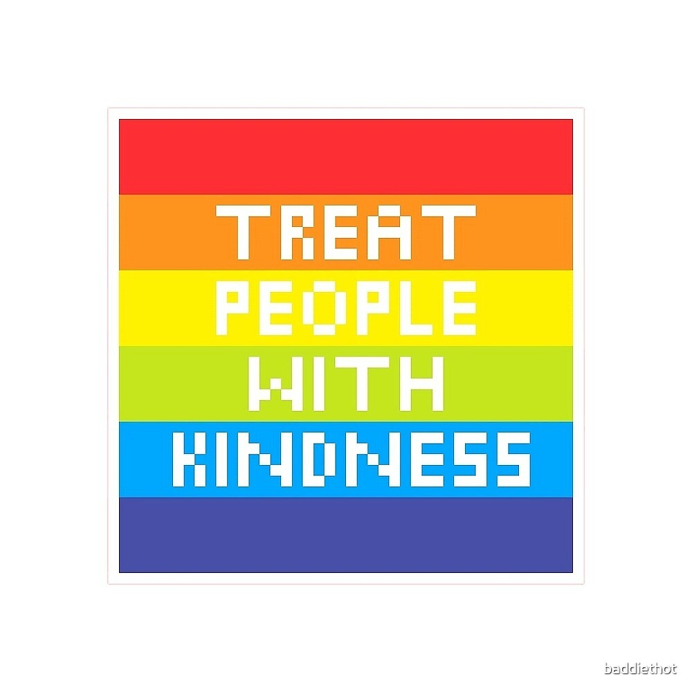 treat people with kindness by baddiethot