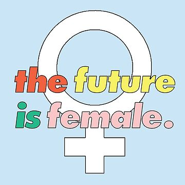 The Future is Female with Female Sign by maddypease