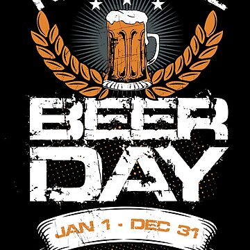 National Beer Day Jan 1 - Dec 31 by lifestyleswag