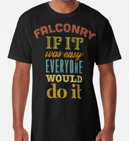 Falconry - If It Was Easy Everyone Would Do It Falconers Gifts and Apparel Long T-Shirt
