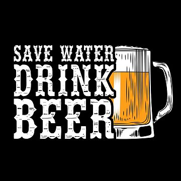 Distressed Save Water Drink Beer  by lifestyleswag