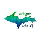 Michigan's Cooler Half - Upper Peninsula Yooper by lmaoshop
