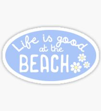 Life is Good at the Beach Sticker
