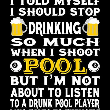 6b747779 Funny Billiards Tshirt I Told Myself I Should Stop Drinking by sols ·  World's Okayest Pool Player Funny ...