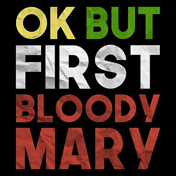 Bloody Mary Lover T-Shirt: Ok But First Bloody Mary by drakouv