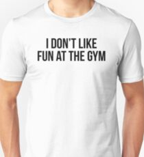 I DON'T LIKE FUN AT THE GYM T-Shirt