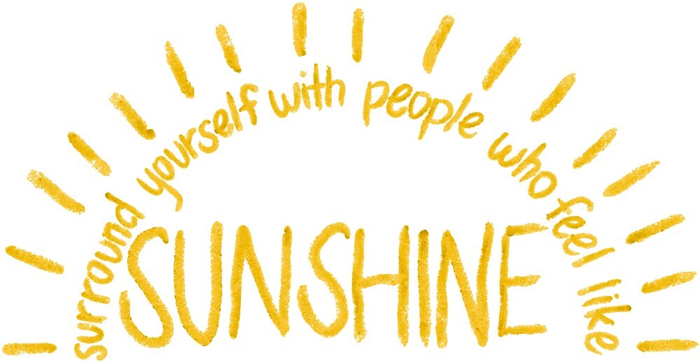 Image result for surround yourself with people who feel like sunshine