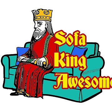 Your Sofa King Awesome by INFIDEL