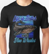 Life is better with blue whales Unisex T-Shirt