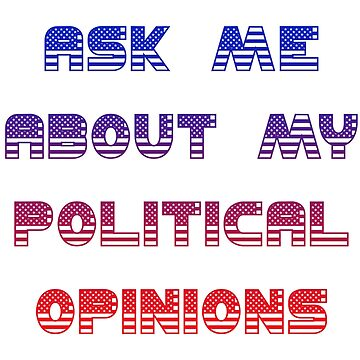 Ask Me About My Political Opinions by shanghaijinks