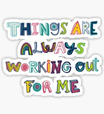 Things Are Always Working Out For Me Sticker